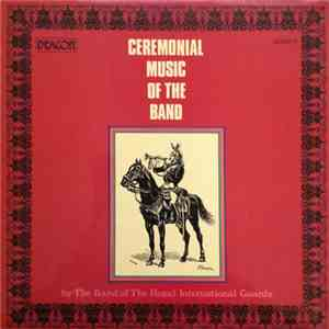 The Band Of The Royal International Guards - Ceremonial Music Of The Band download free